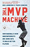 img - for The MVP Machine: How Baseball's New Nonconformists Are Using Data to Build Better Players book / textbook / text book