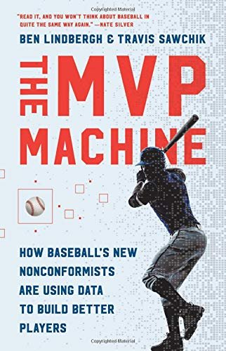 The MVP Machine: How Baseball's New Nonconformists Are Using Data to Build Better Players Hardcover – June 4, 2019