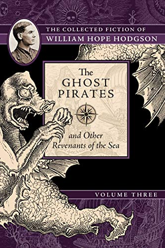 Book cover from The Ghost Pirates and Other Revenants of the Sea: The Collected Fiction of William Hope Hodgson, Volume 3 by William Hope Hodgson