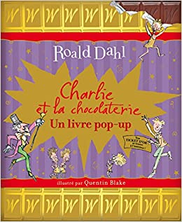 Charlie Et La Chocolaterie Un Livre Pop Up Roald Dahl