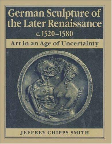 German Sculpture Of The Later Renaissance, C. 1520-1580