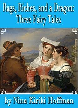 Rags, Riches, and a Dragon:  Three Fairy Tales by [Hoffman, Nina Kiriki]