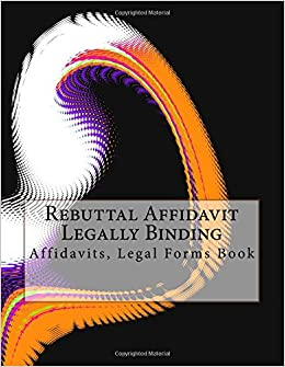 Rebuttal Affidavit - Legally Binding: Affidavits, Legal