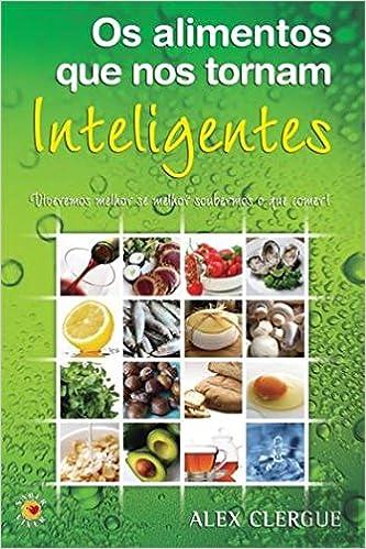 Os Alimentos que nos Tornam Inteligentes (Portuguese Edition): Alex Clergue: 9789721060364: Amazon.com: Books