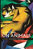 On Animals: Volume I: Systematic Theology: Volume 1