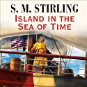 Island in the Sea of Time Audiobook by S. M. Stirling Narrated by Todd McLaren
