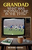 img - for Grandad, What Was Football Like in the 1970s? book / textbook / text book
