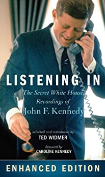 Listening In: The Secret White House Recordings of John F. Kennedy - Enhanced with Audio and Video by [Widmer, Ted, Kennedy, Caroline]