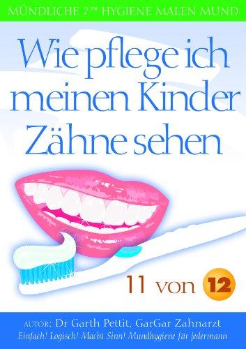 Wie pflege ich meinen Kinder Zähne sehen? 11 von 12 (German Edition)