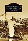 Motorcycling in Santa Barbara County (Images of America)