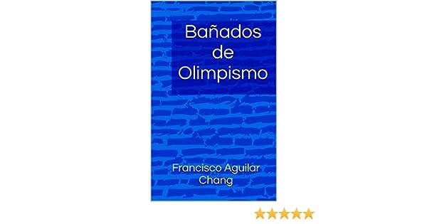 Amazon.com: Bañados de Olimpismo: Bañados en Olimpismo (Spanish Edition) eBook: Francisco Aguilar Chang: Kindle Store