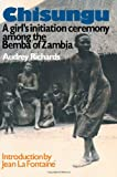 Chisungu : Girl's Initiation Ceremony among the Bemba of Zambia, Richards, Audrey, 041503695X