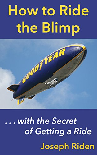 How to Ride the Blimp: With the Secret of Getting a (Goodyear Blimp)