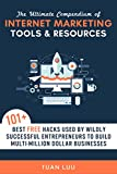 Internet Marketing: The Ultimate Compendium of Internet Marketing Tools & Resources: 101+ Best FREE Hacks Used By Wildly Successful Entrepreneurs to Build ... Business Series Book 2) (English Edition)