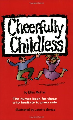cheerfully-childless-the-humor-book-for-those-who-hesitate-to-procreate
