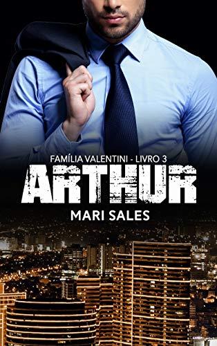 Arthur (Família Valentini Livro 3) por [Sales, Mari]