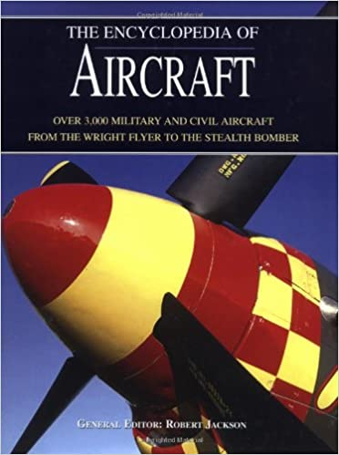 The Encyclopedia Of Aircraft Over 3 000 Military And Civil Aircraft From The Wright Flyer To The Stealth Bomber Amazon Co Uk Jackson Robert 9781592232574 Books
