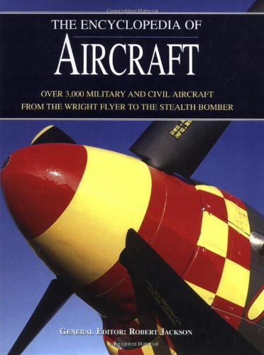 (The Encyclopedia of Aircraft: Over 3,000 Military and Civil Aircraft from the Wright Flyer to the Stealth Bomber)
