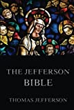 The Jefferson Bible: Life And Morals Of Jesus Of Nazareth