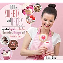 Little Sweets and Bakes: Easy-to-Make Cupcakes, Cake Pops, Whoopie Pies, Macarons, and Decorated Cookies