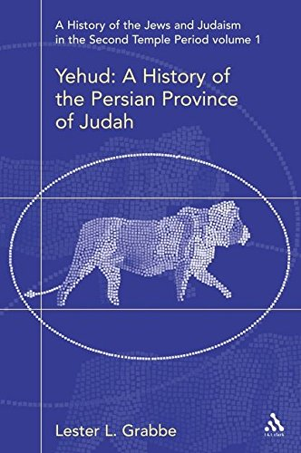 The History of the Jews and Judaism in the Second Temple Period, Volume 1: Yehud, the Persian Province of Judah (Library of Second Temple Studies)