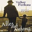 Alles auf Anfang Hörbuch von Volker Ferkau Gesprochen von: Bodo Henkel