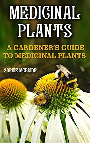 Medicinal Plants: A Gardener's Guide To Medicinal Plants by [Mcbride, Sophie ]