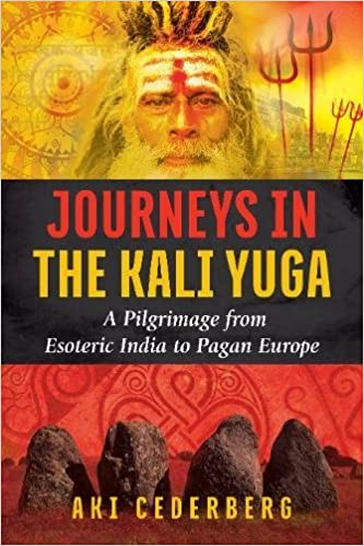 Journeys in the kali yuga a pilgrimage from esoteric india to journeys in the kali yuga a pilgrimage from esoteric india to pagan europe aki cederberg 9781620556795 amazon books fandeluxe Image collections
