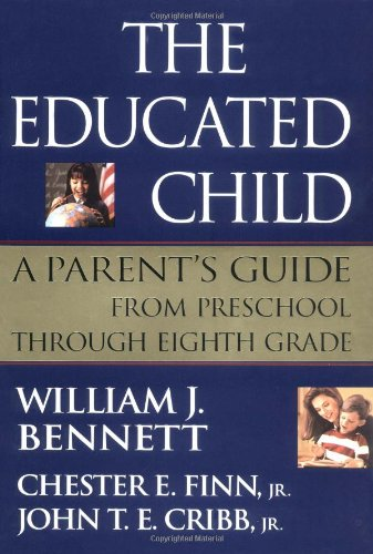 Book cover from The Educated Child: A Parents Guide From Preschool Through Eighth Grade by William J. Bennett