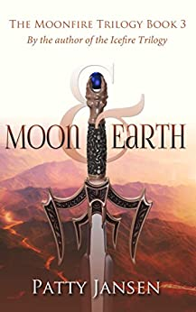 Moon & Earth (Moonfire Trilogy Book 3) by [Jansen, Patty]