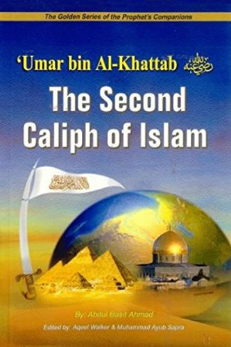 Umar bin Al-Khattab (May Allah be pleased with him): The Second Caliph of Islam (The Golden Series of the Prophets Companions Book 2)