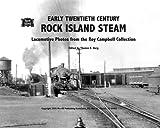 Early Twentieth Century Rock Island Steam, Roy W. Campbell and Thomas E. Burg, 0979575257