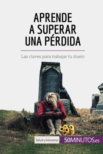 Aprende a superar una pérdida: Las claves para trabajar tu duelo (Spanish Edition) (Pena Muerte De)