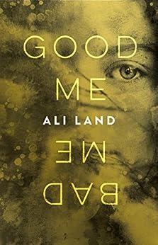 Good Me Bad Me: A Novel by [Land, Ali]