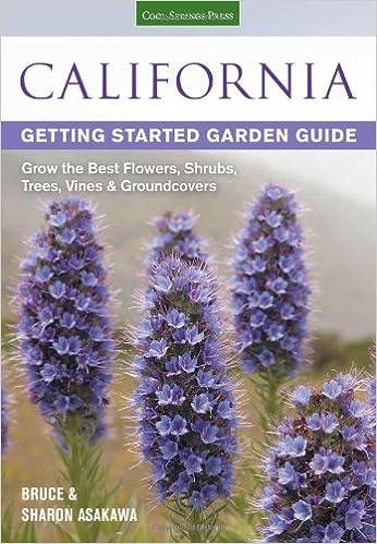 California Getting Started Garden Guide: Grow The Best Flowers, Shrubs,  Trees, Vines U0026 Groundcovers (Garden Guides): Bruce Asakawa: 0789172004114:  ...