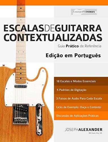 Escalas de Guitarra Contextualizadas: Domine e Aplique Cada Escala e Modo Essencial na Guitarra