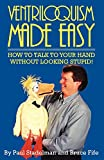 Ventriloquism Made Easy: How To Talk To Your Hand