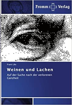 Book Weinen und Lachen: Auf der Suche nach der verlorenen Ganzheit
