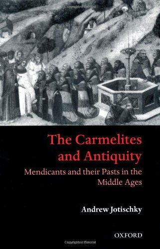 The Carmelites and Antiquity: Mendicants and their Pasts in the Middle Ages Pdf