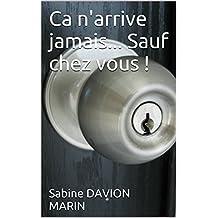 Ca n'arrive jamais... Sauf chez vous ! (French Edition)