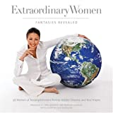 Extraordinary Women: Fantasies Revealed: 58 Women of Accomplishment Portray Hidden Dreams and Real Hopes