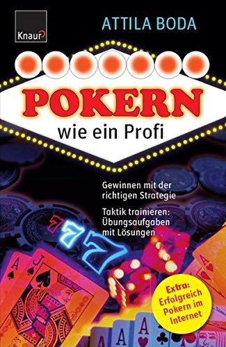 Pokern wie ein Profi: Gewinnen mit der richtigen Strategie Taktik trainieren: Übungsaufgaben mit Lösungen