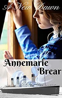A New Dawn: A Titanic short story by [Brear, Annemarie]