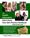 The Health Advocate's Start and Grow Your Own Practice Handbook: A Step by Step Guide