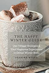 The Happy Winter Guide: Use 7 Hygge Strategies &  Your Happiness Superpower  to Defeat Winter Blues Paperback