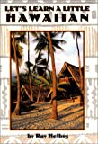 Let's Learn a Little Hawaiian, W. Ray Helbig, 0930492072