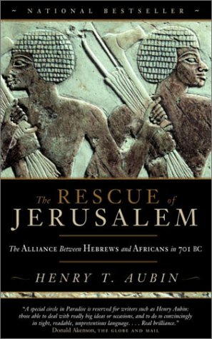 The Rescue of Jerusalem : The Alliance Between Hebrews and Africans in 701 B. C.