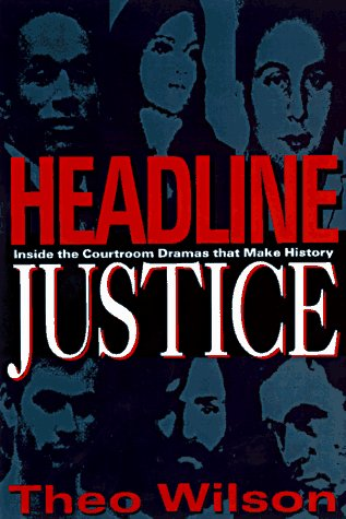 Headline Justice: Inside the Courtroom-The Country's Most Controversial Trials by Basic Books