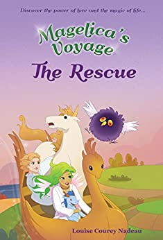 Magelica's Voyage:The Rescue: Adventurous Children's Book: Discover the power of love and the magic of life...  (Magelica's Voyage Trilogy Book 2) by [Nadeau, Louise Courey]