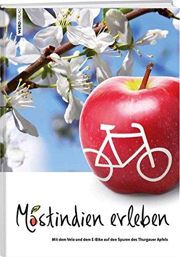 Mostindien erleben: Mit dem Velo und dem E-Bike auf den Spuren des Thurgauer Apfels
